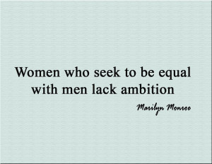 ... Seek to be Equal with Men Lack Ambition | Inspirational Love Quotes