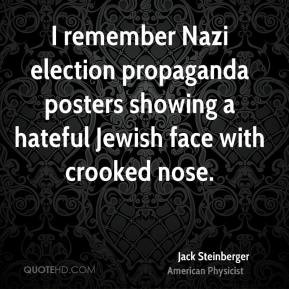 Jack Steinberger - I remember Nazi election propaganda posters showing ...