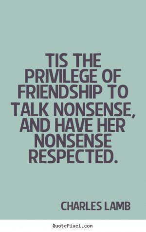 ... of friendship to talk nonsense, and have her nonsense respected