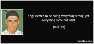 Yogi seemed to be doing everything wrong, yet everything came out ...