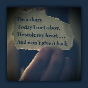 ... diary. today i met a boy, he stole my heart....and won't give it back