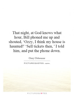 ... tickets then, ' I told him, and put the phone down. Picture Quote #1