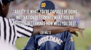 quote-Lou-Holtz-ability-is-what-youre-capable-of-doing-1-124603.png