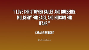 love Christopher Bailey and Burberry, Mulberry for bags, and Hudson ...