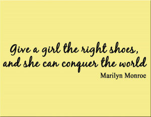 Give a Girl the Right Shoes and She Can Conquer the World - Marilyn ...
