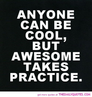 Quotes About Being Cool. QuotesGram