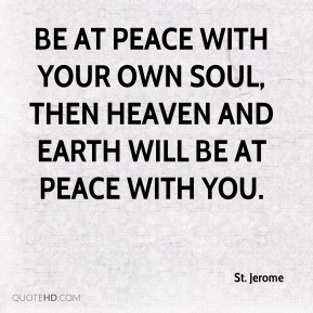 St. Jerome - Be at peace with your own soul, then heaven and earth ...