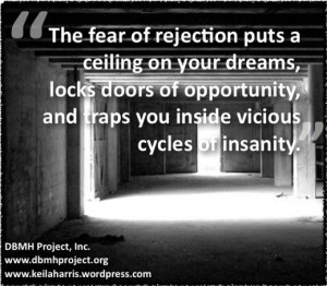 The fear of rejection puts a ceiling on your dreams, locks doors of ...