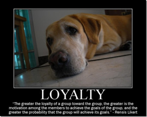 LOYALTY – Being true to the people you care about, making them your ...