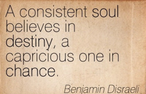 ... Believes In Destiny, A Capricious One In Chance. - Benjamin Disraeli