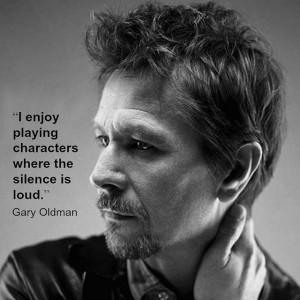 Movie actor quote - Gary Oldman Film actor quote ... | Movie Actor ...