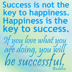 success is not the key to happiness happiness is the key to success ...