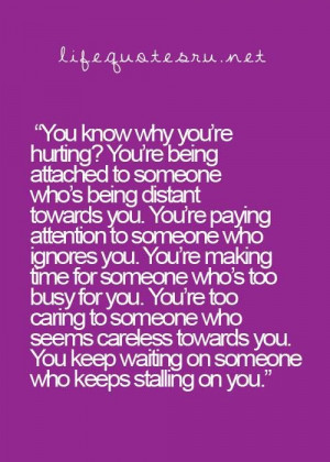 ... being attached to someone whos being distant towards you life quote