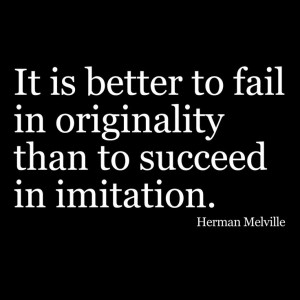 "fail in originality than to succeed in imitation."" Herman Melville ..."