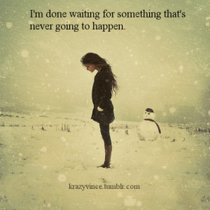 Im Done Waiting Quotes Tumblr ~ Quotes About Accepting The Past