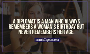 ... who always remembers a woman's birthday but never remembers her age