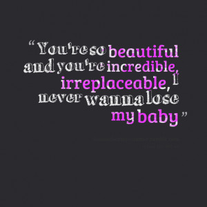 Quotes Picture: you're so beautiful and you're incredible ...