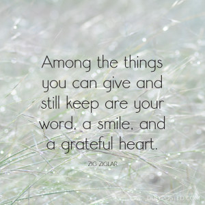 Among the things you can give and still keep are your word, a smile ...