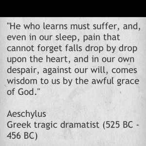 Aeschylus. A line from Bobby Kennedy's speech in Indianapolis ...
