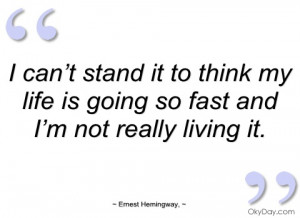 can't stand it to think my life is going ernest hemingway
