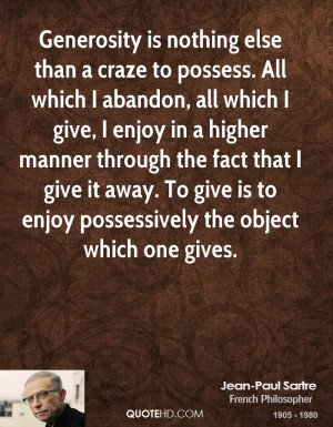 Generosity is nothing else than a craze to possess. All which I ...