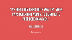 ve gone from being quite wealthy, when I was defending women, to ...
