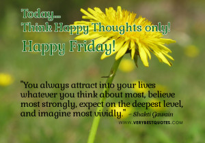 Think Happy Thoughts Today! Happy Friday To You!