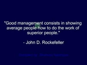 "... The work Of Superior People"" -John D. Rockefeller ~ Management Quote"