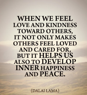 When we feel love and kindness toward others, it not only makes others ...