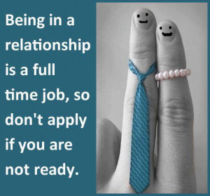 Being in a relationship is a full time job, so don't apply if you ...