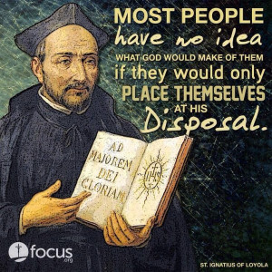 St. Ignatius of Loyola - most people have no idea what God would make ...