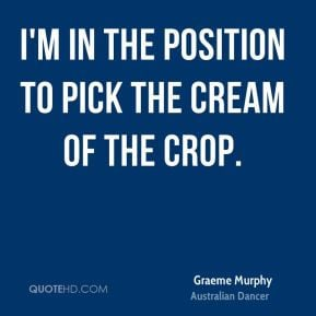 graeme-murphy-graeme-murphy-im-in-the-position-to-pick-the-cream-of ...