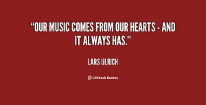 Our music comes from our hearts - and it always has.""