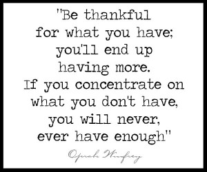 Be-thankful-for-what-you-have-youll-end-up-having-more-If-you ...