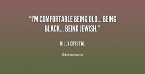 quote-Billy-Crystal-im-comfortable-being-old-being-black-being-76757 ...