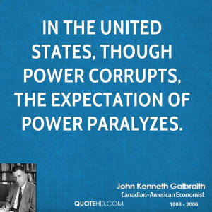 In the United States, though power corrupts, the expectation of power ...