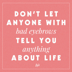 bad eyebrows 15 Inspirational Beauty Quotes Each Girl Demands To Know ...