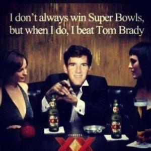 don't always win Super Bowls, but when I do, I beat Tom Brady