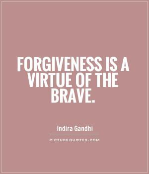 Forgiveness Quotes Brave Quotes Virtue Quotes Indira Gandhi Quotes