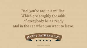 Father's Day Quotes: Dad, you're one in a million. Which are roughly ...