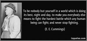 To be nobody but yourself in a world which is doing its best, night ...