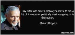 Easy Rider' was never a motorcycle movie to me. A lot of it was about ...