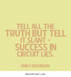 ... tell it slant - success in circuit lies. Emily Dickinson success quote