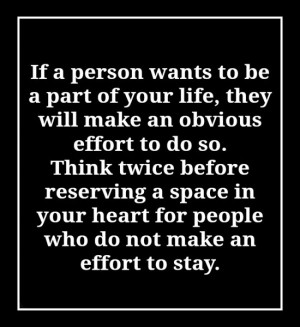 If a person wants to be a part of your life, they will make an obvious ...