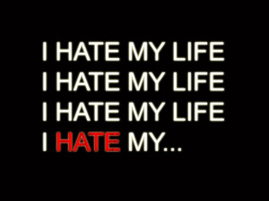 Hate My Life Wallpapers I hate my life by