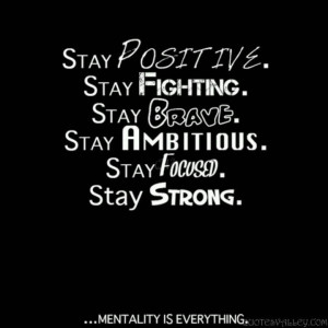 Stay Positive, Stay Fighting, Stay Brave.