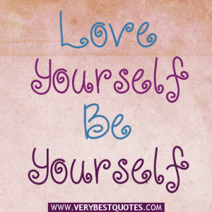 Love Yourself, be yourself.