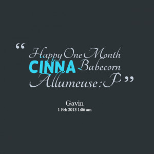 Quotes Picture: happy one month cinna babecorn allumeuse :p