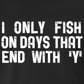 Design ~ I only fish on days that end in 'Y' - Mens Fishing T-Shirt
