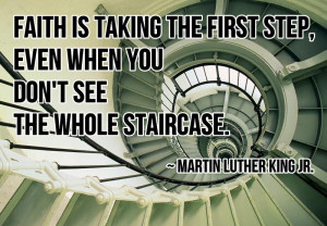 ... first Step,Even When You Don't See the Whole Staircase ~ Faith Quote